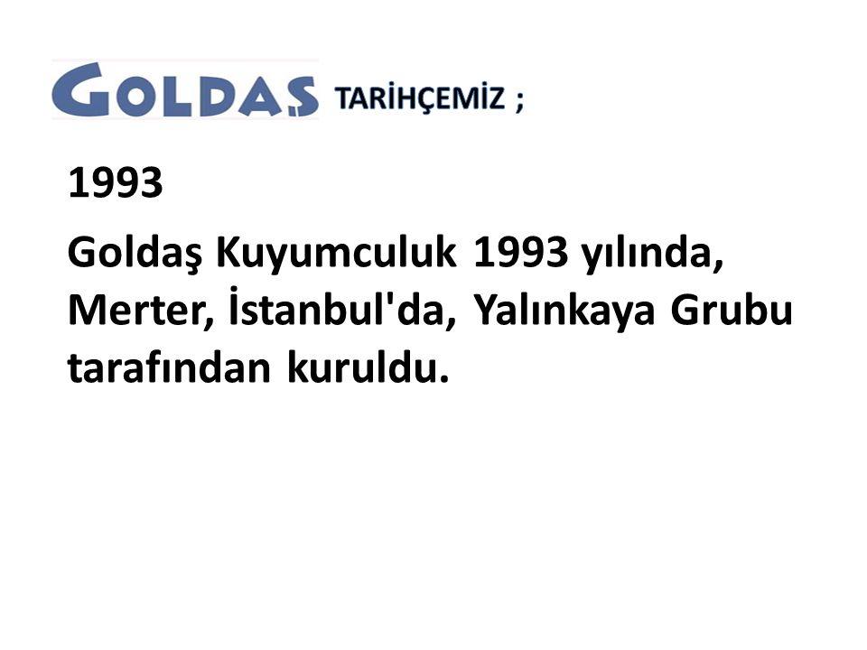 1993 Goldaş Kuyumculuk 1993 yılında, Merter, İstanbul'da, Yalınkaya Grubu tarafından kuruldu.