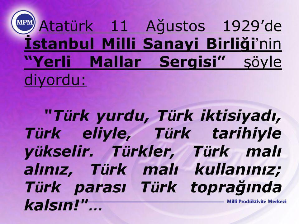 """Atat ü rk 11 Ağustos 1929'de İstanbul Milli Sanayi Birliği ' nin """"Yerli Mallar Sergisi"""" ş ö yle diyordu:"""