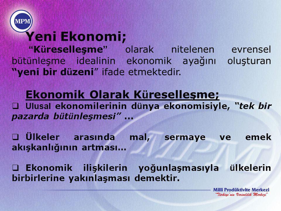 """Yeni Ekonomi; """" K ü reselleşme """" olarak nitelenen evrensel b ü t ü nleşme idealinin ekonomik ayağını oluşturan """"yeni bir d ü zeni"""" ifade etmektedir. E"""