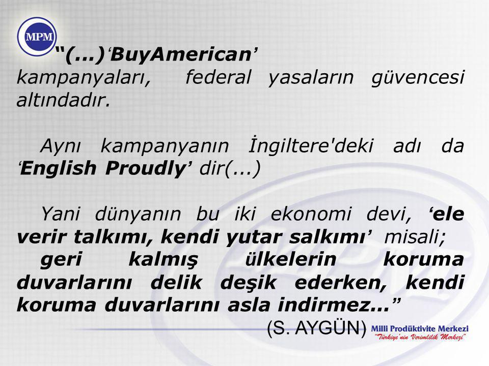 """""""(...) ' BuyAmerican ' kampanyaları, federal yasaların g ü vencesi altındadır. Aynı kampanyanın İngiltere'deki adı da ' English Proudly ' dir(...) Yan"""