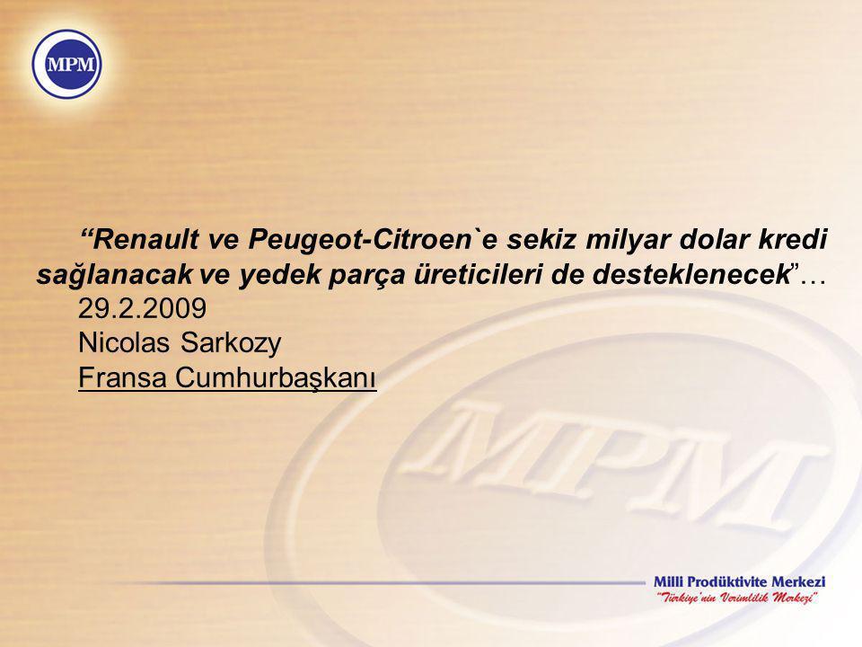 """""""Renault ve Peugeot-Citroen`e sekiz milyar dolar kredi sağlanacak ve yedek parça üreticileri de desteklenecek""""… 29.2.2009 Nicolas Sarkozy Fransa Cumhu"""