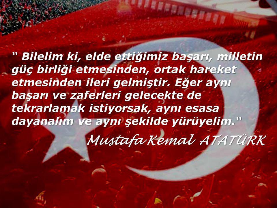 """"""" Bilelim ki, elde ettiğimiz başarı, milletin güç birliği etmesinden, ortak hareket etmesinden ileri gelmiştir. Eğer aynı başarı ve zaferleri gelecekt"""