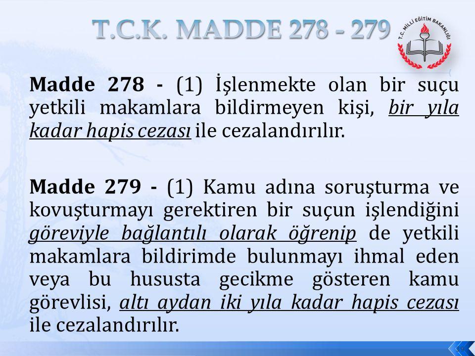 Madde 278 - (1) İşlenmekte olan bir suçu yetkili makamlara bildirmeyen kişi, bir yıla kadar hapis cezası ile cezalandırılır. Madde 279 - (1) Kamu adın