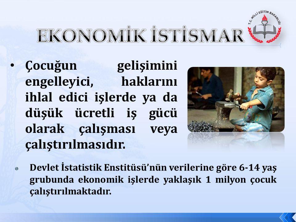  Devlet İstatistik Enstitüsü'nün verilerine göre 6-14 yaş grubunda ekonomik işlerde yaklaşık 1 milyon çocuk çalıştırılmaktadır. • Çocuğun gelişimini