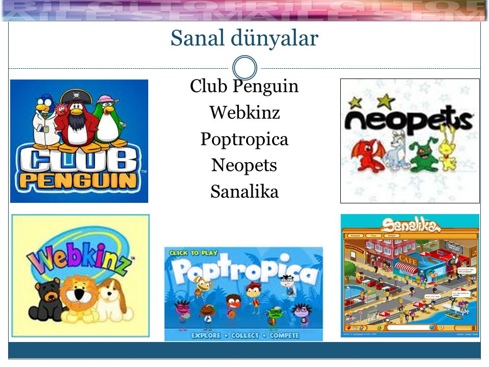 Sanal dünyalar Club Penguin Webkinz Poptropica Neopets Sanalika