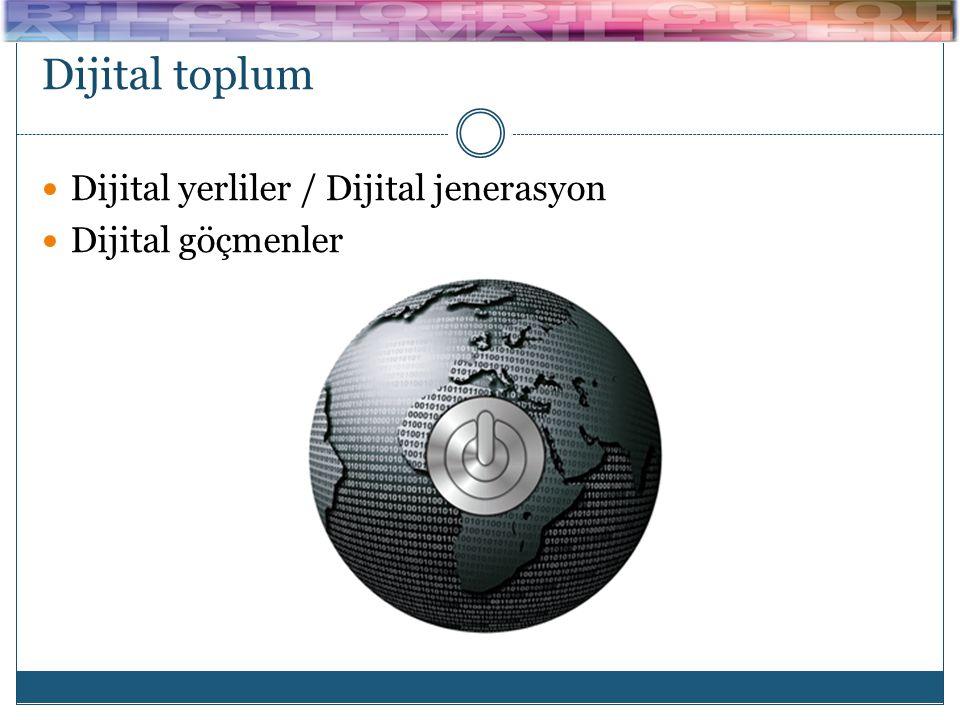 Dijital toplum  Dijital yerliler / Dijital jenerasyon  Dijital göçmenler