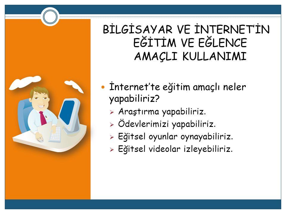 BİLGİSAYAR VE İNTERNET'İN EĞİTİM VE EĞLENCE AMAÇLI KULLANIMI  İnternet'te eğitim amaçlı neler yapabiliriz.