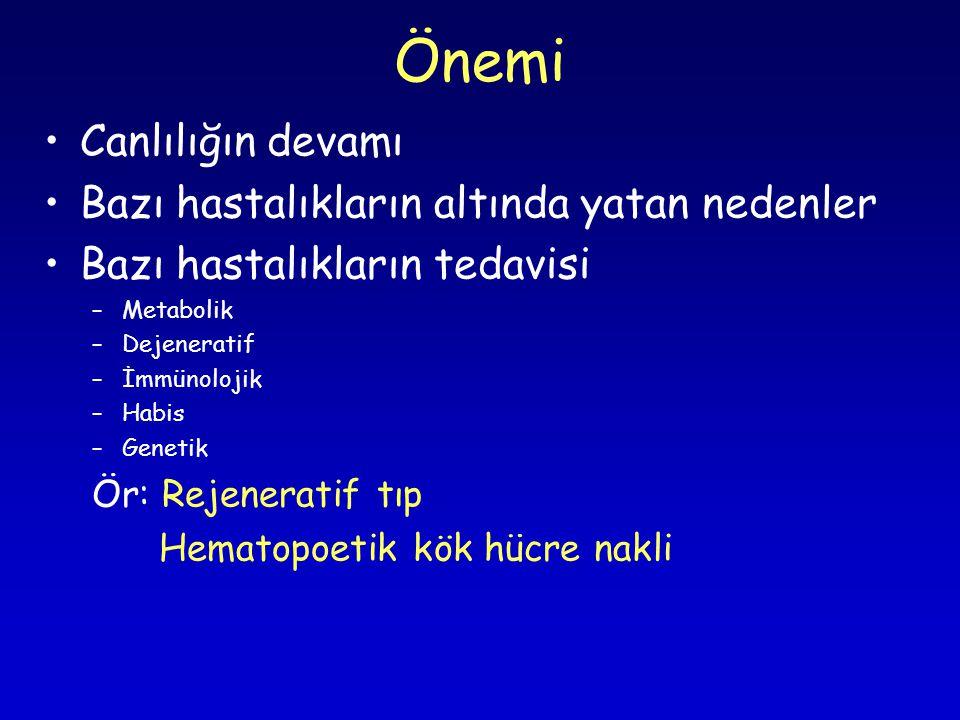 Yetişkin (erişkin/ergin) kök hücreler •Hematopoetik kök hücre (Kİ/kan/göbek kordonu) •Mezenkimal KH –Kemik iliği, yağ dokusu, göbek kordonu, amnios sıvısı vd kaynaklı Diğerleri •Beyin, medulla spinalis •Periferik kan •Damarlar •Dişler •Deri •İskelet kası •Kalp kası •Barsak •Karaciğer, akciğer •Meme dokusu •Overler ve testisler vd