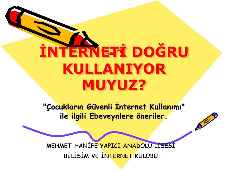 •Çocuğunuz, Internet kullanıcı adını ve şifresini sizin dışında hiç kimseye vermemelidir.