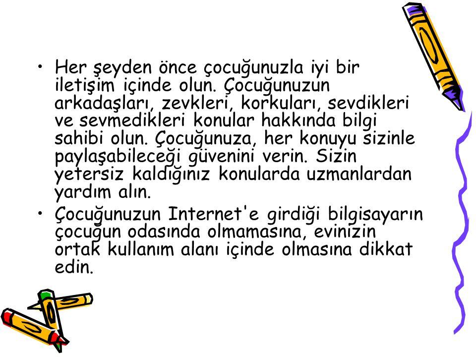 •Çocuğunuzun Internet te kalma süresine ve bilgisayar kullanma süresine mutlaka kısıtlama getirin.