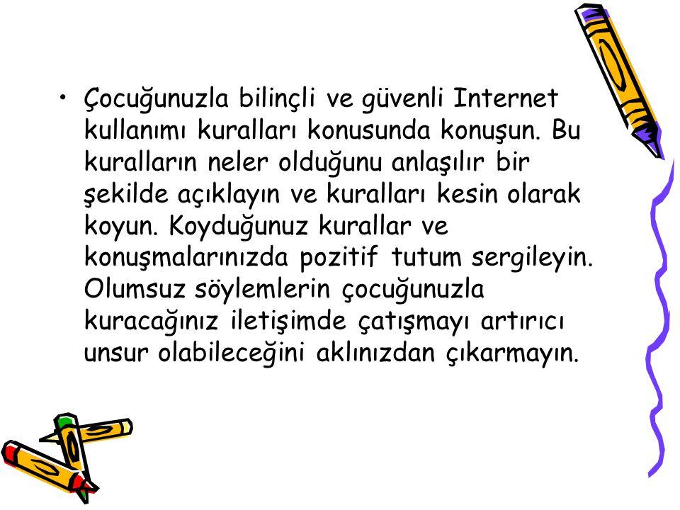•Çocuğunuzla bilinçli ve güvenli Internet kullanımı kuralları konusunda konuşun.