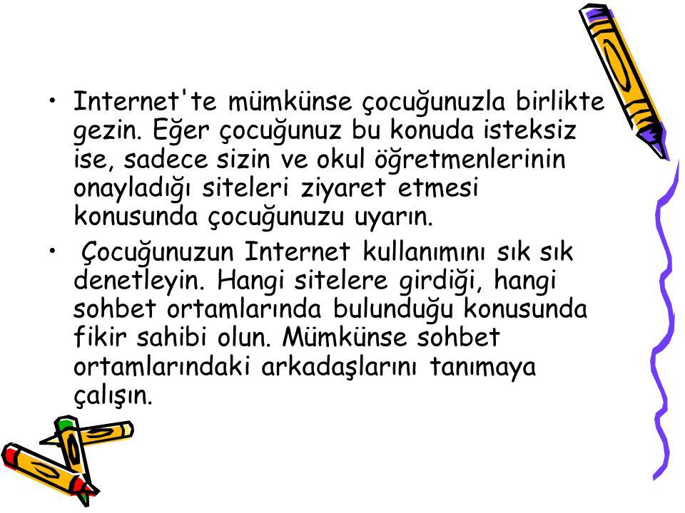 •Internet te mümkünse çocuğunuzla birlikte gezin.