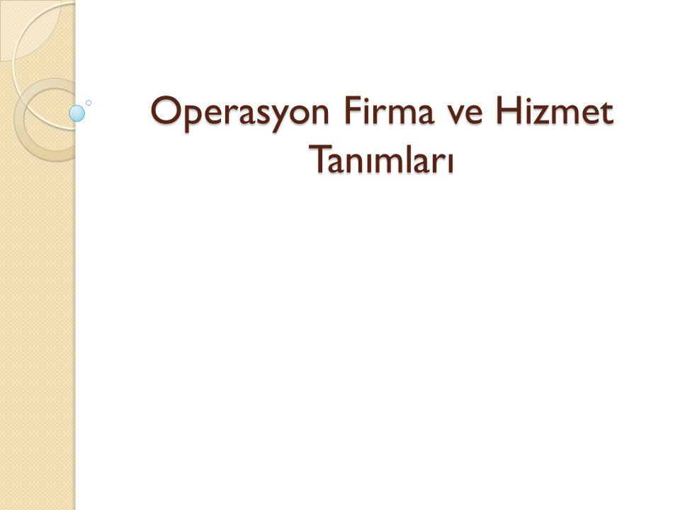 Operasyon Firma ve Hizmet Tanımları