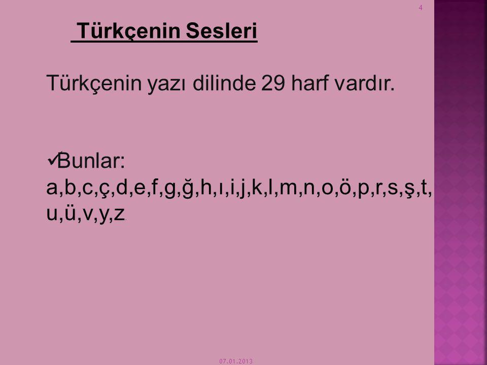 07.01.2013 4 Türkçenin Sesleri Türkçenin yazı dilinde 29 harf vardır.