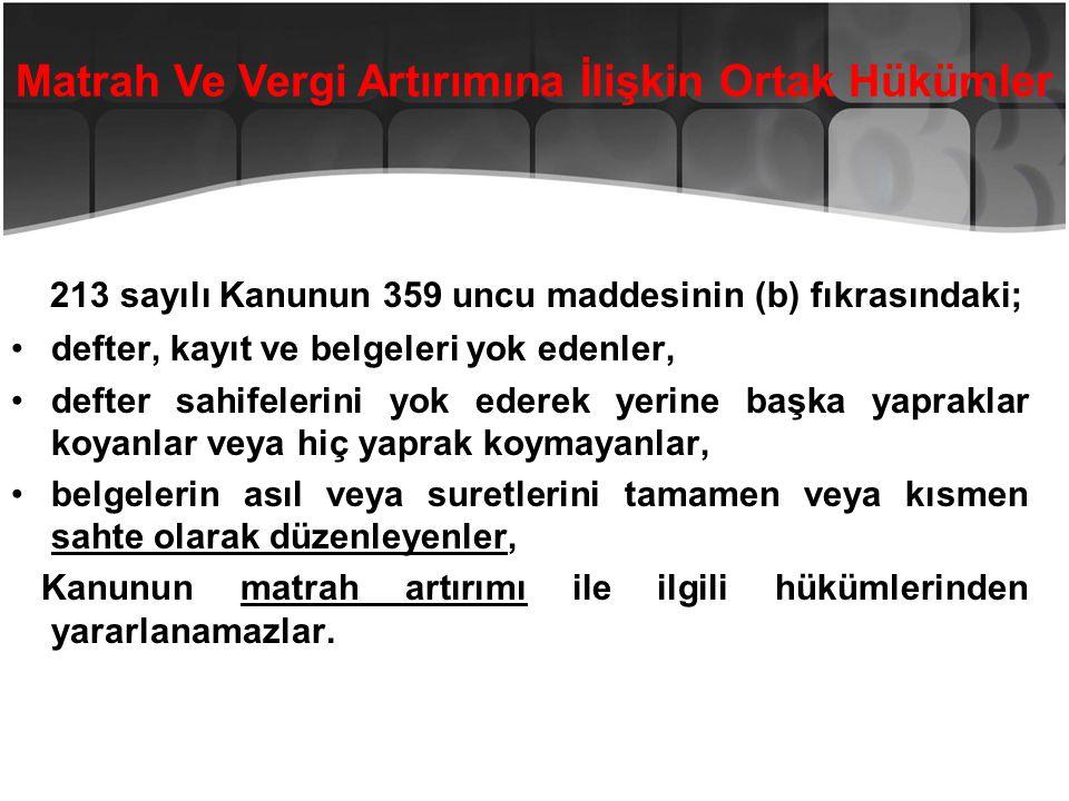 213 sayılı Kanunun 359 uncu maddesinin (b) fıkrasındaki; •defter, kayıt ve belgeleri yok edenler, •defter sahifelerini yok ederek yerine başka yaprakl