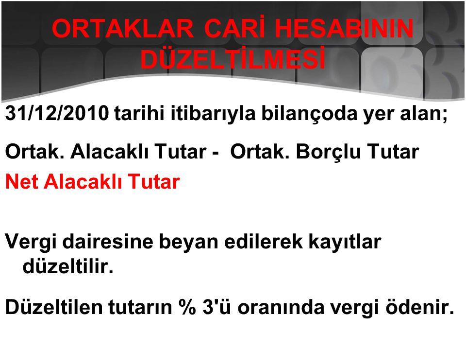 ORTAKLAR CARİ HESABININ DÜZELTİLMESİ 31/12/2010 tarihi itibarıyla bilançoda yer alan; Ortak. Alacaklı Tutar - Ortak. Borçlu Tutar Net Alacaklı Tutar V