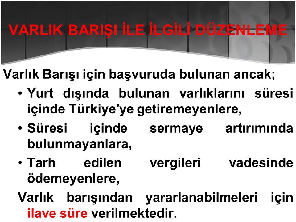 VARLIK BARIŞI İLE İLGİLİ DÜZENLEME Varlık Barışı için başvuruda bulunan ancak; •Yurt dışında bulunan varlıklarını süresi içinde Türkiye'ye getiremeyen