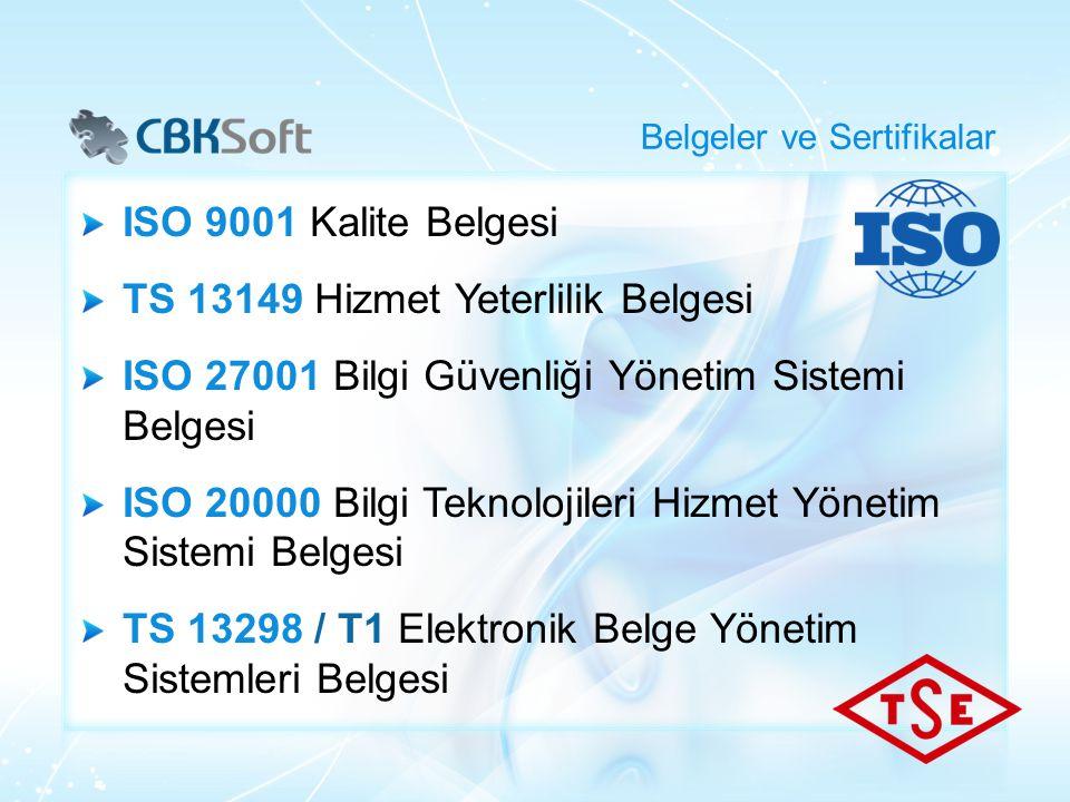 ISO 9001 Kalite Belgesi TS 13149 Hizmet Yeterlilik Belgesi ISO 27001 Bilgi Güvenliği Yönetim Sistemi Belgesi ISO 20000 Bilgi Teknolojileri Hizmet Yöne