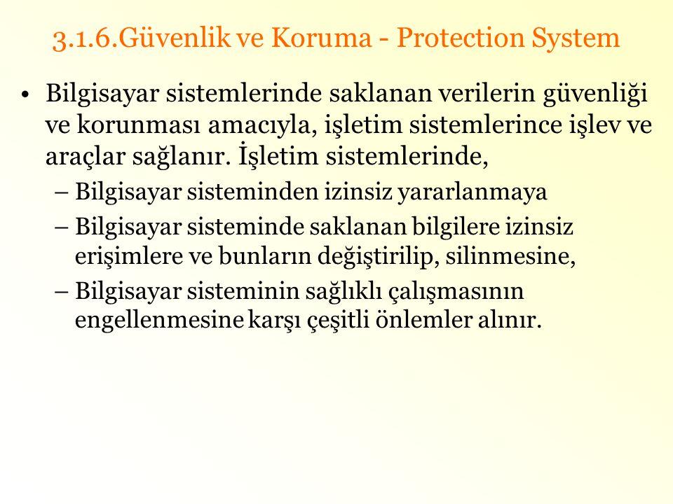3.1.6.Güvenlik ve Koruma - Protection System •Bilgisayar sistemlerinde saklanan verilerin güvenliği ve korunması amacıyla, işletim sistemlerince işlev