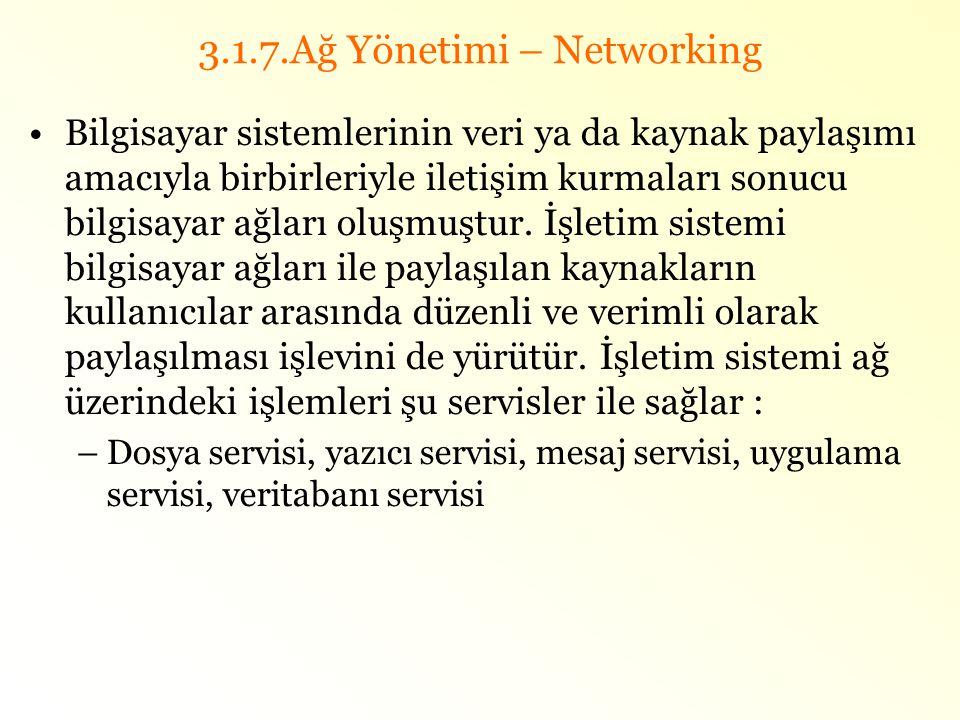 3.1.7.Ağ Yönetimi – Networking •Bilgisayar sistemlerinin veri ya da kaynak paylaşımı amacıyla birbirleriyle iletişim kurmaları sonucu bilgisayar ağlar