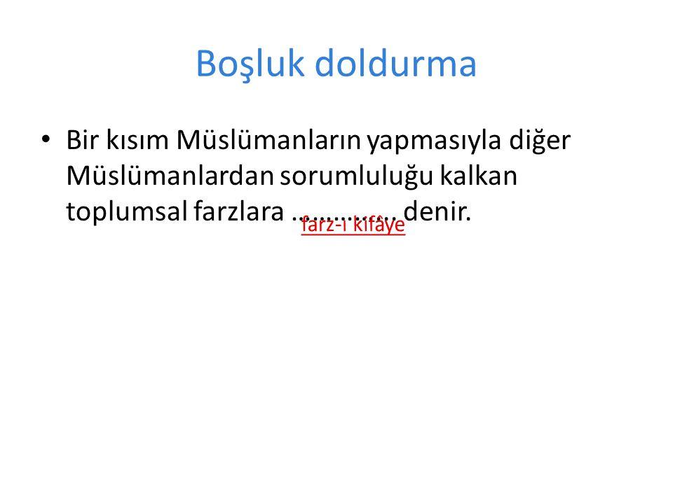 Boşluk doldurma • Bir kısım Müslümanların yapmasıyla diğer Müslümanlardan sorumluluğu kalkan toplumsal farzlara …………...