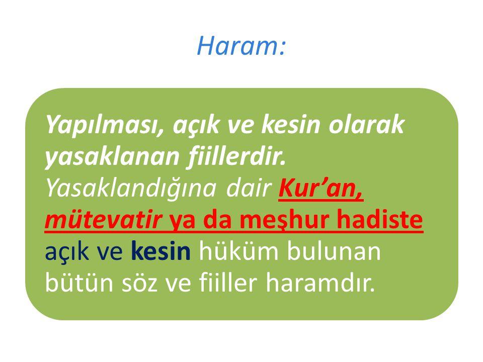Haram: Yapılması, açık ve kesin olarak yasaklanan fiillerdir.