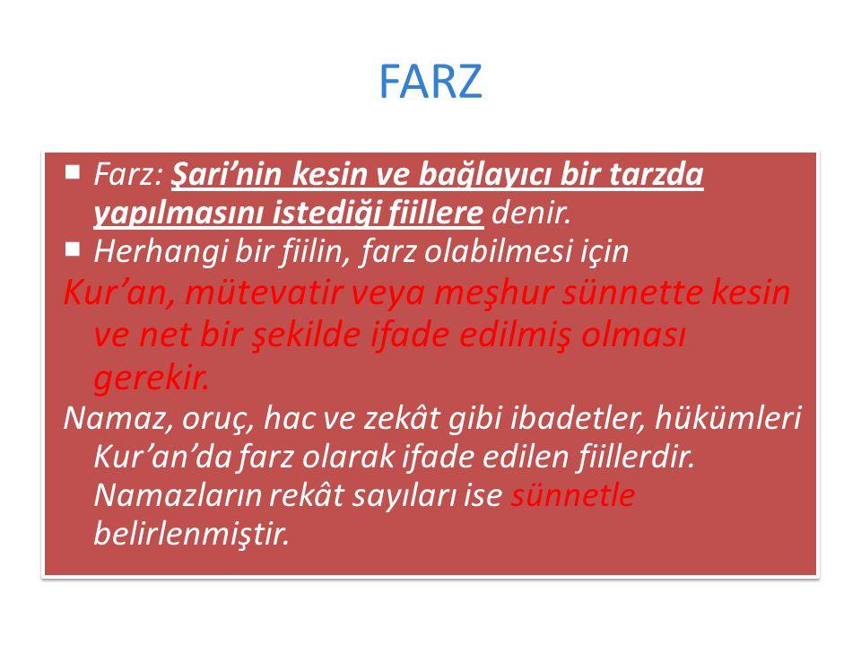 FARZ  Farz: Şari'nin kesin ve bağlayıcı bir tarzda yapılmasını istediği fiillere denir.