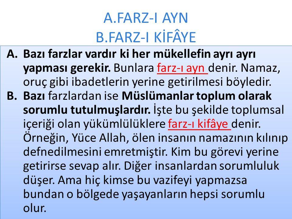 A.FARZ-I AYN B.FARZ-I KİFÂYE A.Bazı farzlar vardır ki her mükellefin ayrı ayrı yapması gerekir.