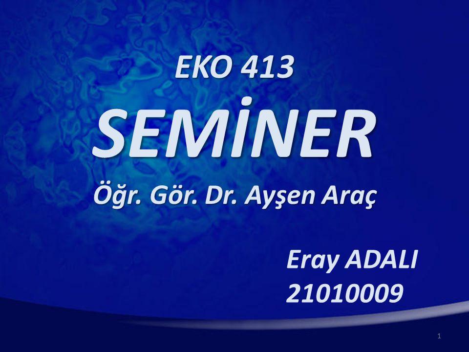 1 EKO 413 SEMİNER Öğr. Gör. Dr. Ayşen Araç Eray ADALI 21010009