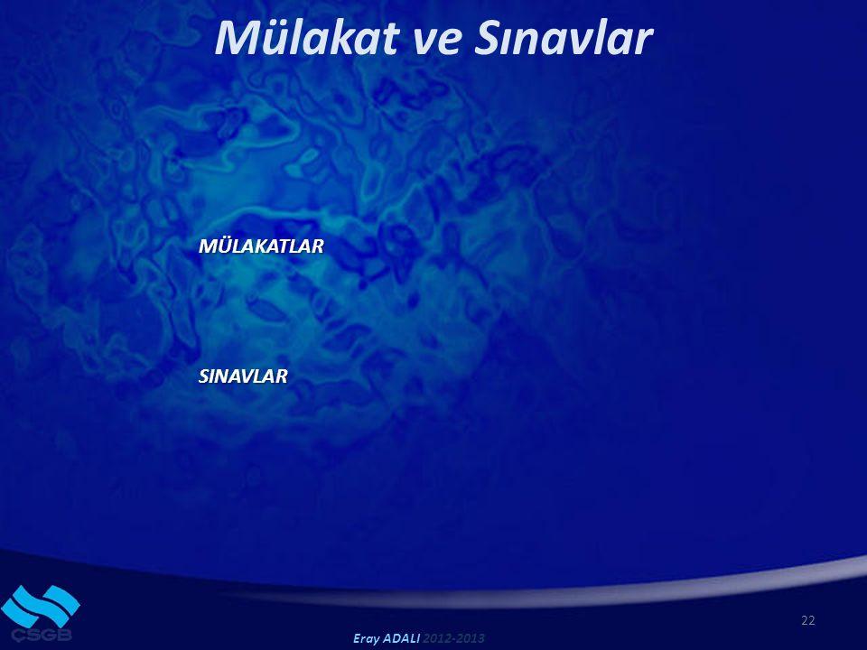 Mülakat ve Sınavlar 22 Eray ADALI 2012-2013 MÜLAKATLARSINAVLAR