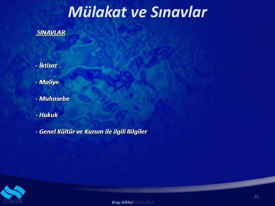 Mülakat ve Sınavlar 24 Eray ADALI 2012-2013 SINAVLAR SINAVLAR - İktisat - Maliye - Muhasebe - Hukuk - Genel Kültür ve Kurum ile ilgili Bilgiler