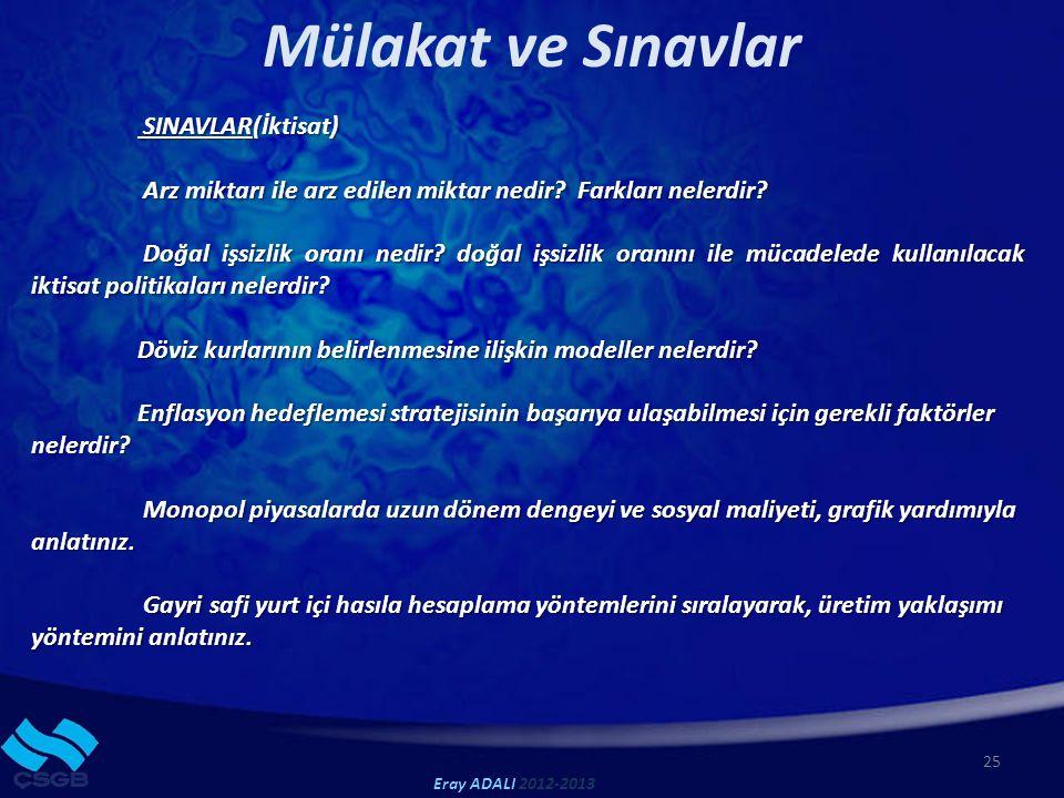 Mülakat ve Sınavlar 25 Eray ADALI 2012-2013 SINAVLAR(İktisat) SINAVLAR(İktisat) Arz miktarı ile arz edilen miktar nedir.