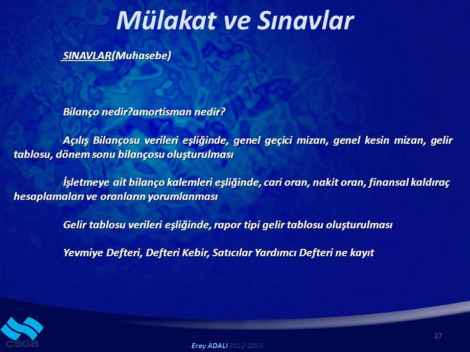 Mülakat ve Sınavlar 27 Eray ADALI 2012-2013 SINAVLAR(Muhasebe) SINAVLAR(Muhasebe) Bilanço nedir?amortisman nedir.
