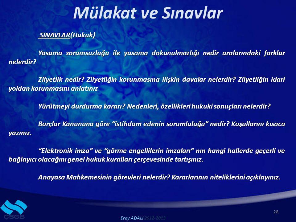 Mülakat ve Sınavlar 28 Eray ADALI 2012-2013 SINAVLAR(Hukuk) SINAVLAR(Hukuk) Yasama sorumsuzluğu ile yasama dokunulmazlığı nedir aralarındaki farklar nelerdir.