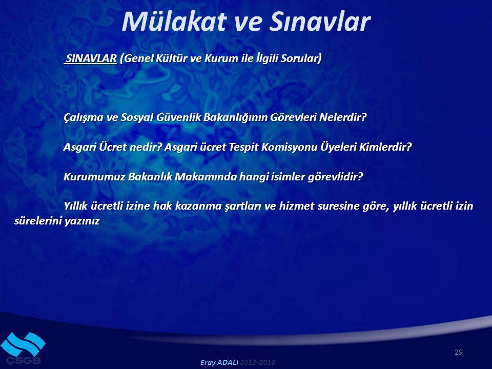 Mülakat ve Sınavlar 29 Eray ADALI 2012-2013 SINAVLAR (Genel Kültür ve Kurum ile İlgili Sorular) SINAVLAR (Genel Kültür ve Kurum ile İlgili Sorular) Çalışma ve Sosyal Güvenlik Bakanlığının Görevleri Nelerdir.