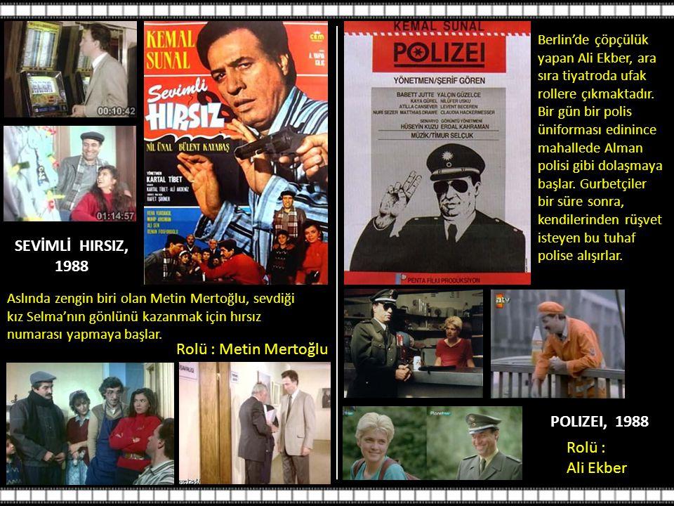 SEVİMLİ HIRSIZ, 1988 Rolü : Metin Mertoğlu Aslında zengin biri olan Metin Mertoğlu, sevdiği kız Selma'nın gönlünü kazanmak için hırsız numarası yapmaya başlar.