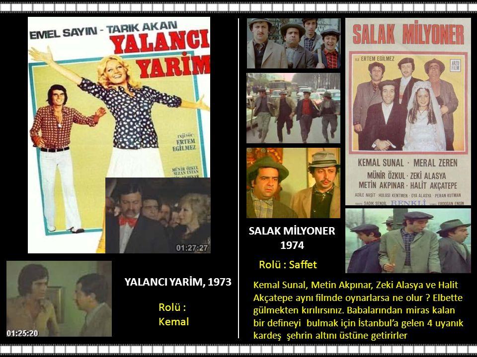 KÖYDEN İNDİM ŞEHİRE 1974 Rolü : Saffet Salak Milyoner filminin devamı olan bu yapımda bizim dört ahbap çavuşlar bu sefer tarlada buldukları altınları bozdurmak için Ankara'ya gelirler.