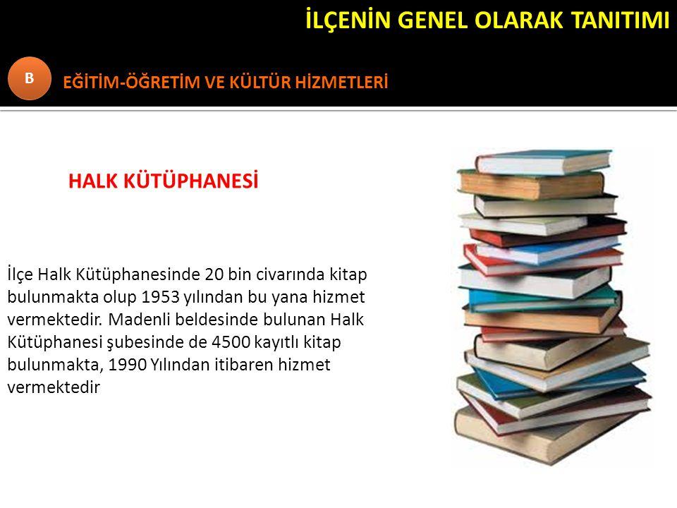 İLÇENİN GENEL OLARAK TANITIMI EĞİTİM-ÖĞRETİM VE KÜLTÜR HİZMETLERİ B B HALK KÜTÜPHANESİ İlçe Halk Kütüphanesinde 20 bin civarında kitap bulunmakta olup