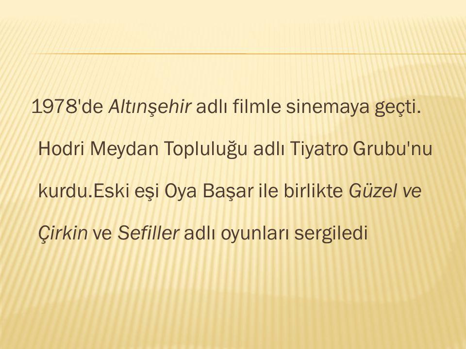 1978 de Altınşehir adlı filmle sinemaya geçti.