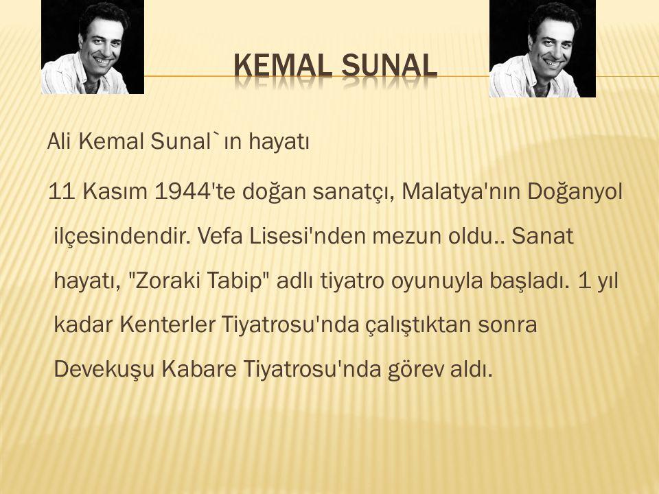 Ali Kemal Sunal`ın hayatı 11 Kasım 1944 te doğan sanatçı, Malatya nın Doğanyol ilçesindendir.