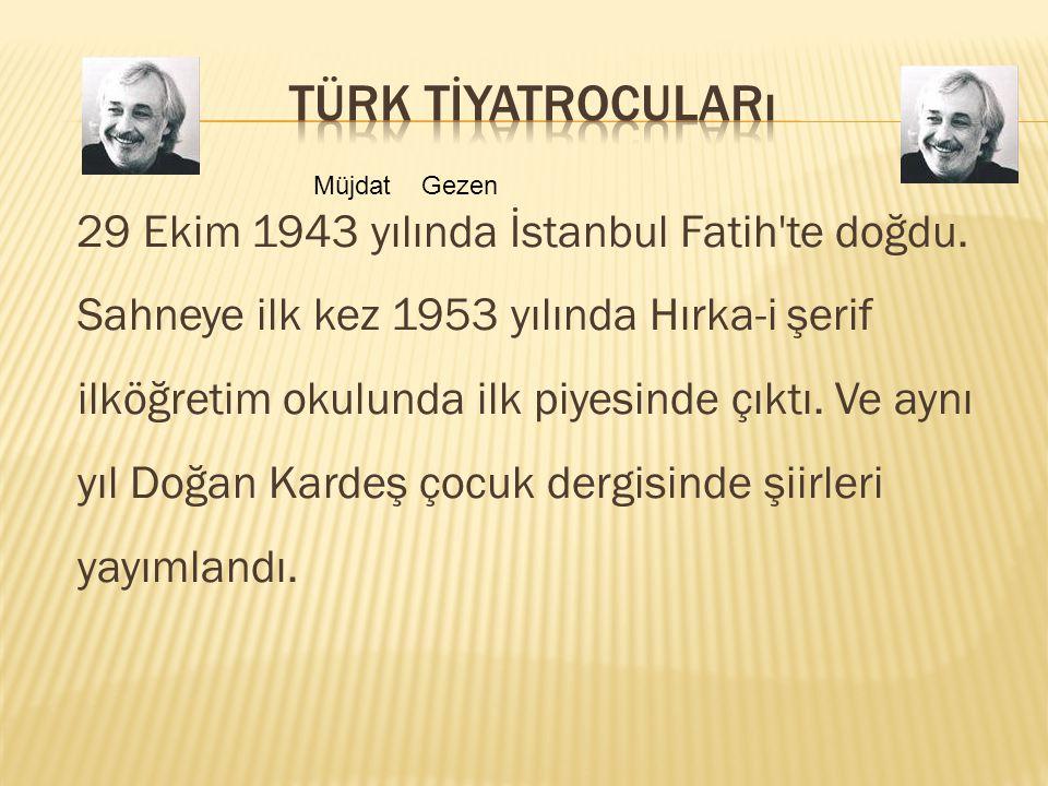 29 Ekim 1943 yılında İstanbul Fatih te doğdu.