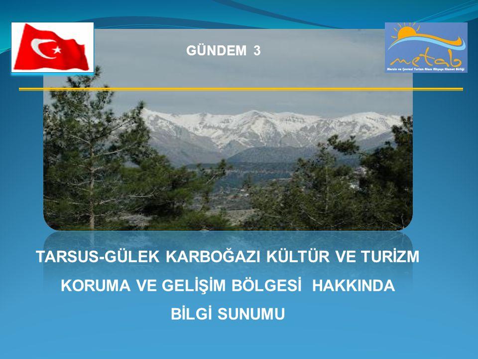 Mersin-Tarsus-Gülek-Karboğazı Kültür ve Turizm Koruma ve Gelişim Bölgesi 08.12.2006 tarih ve 26370 sayılı Resmî Gazete'de yayınlanan 2006/11264 sayılı Bakanlar Kurulu Kararı ile Kültür ve Turizm Koruma ve Gelişim Bölgesi olarak ilan edilmiştir.