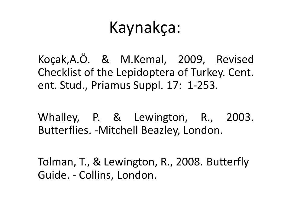 Kaynakça: Koçak,A.Ö. & M.Kemal, 2009, Revised Checklist of the Lepidoptera of Turkey. Cent. ent. Stud., Priamus Suppl. 17: 1-253. Whalley, P. & Lewing