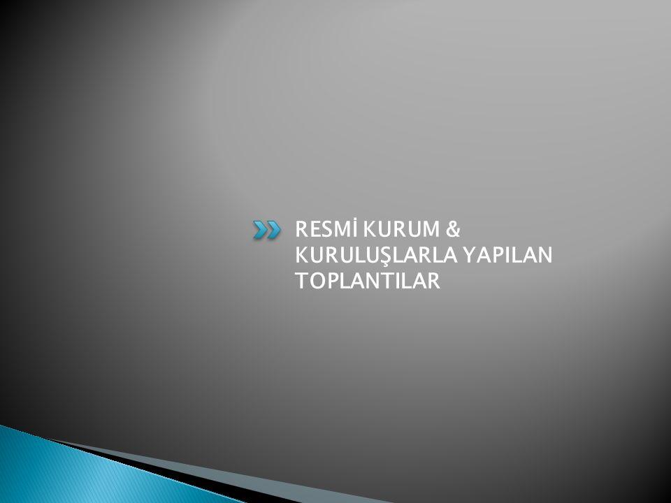 RESMİ KURUM & KURULUŞLARLA YAPILAN TOPLANTILAR
