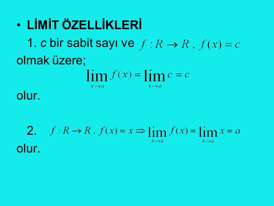 •LİMİT ÖZELLİKLERİ 1. c bir sabit sayı ve olmak üzere; olur. 2. olur.