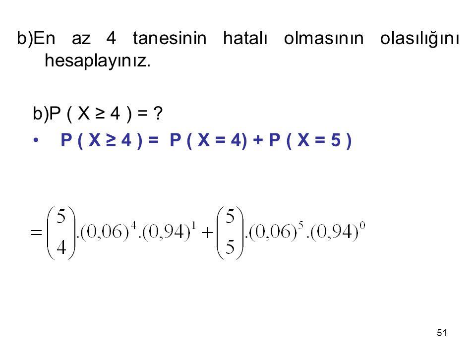 51 b)P ( X ≥ 4 ) = .