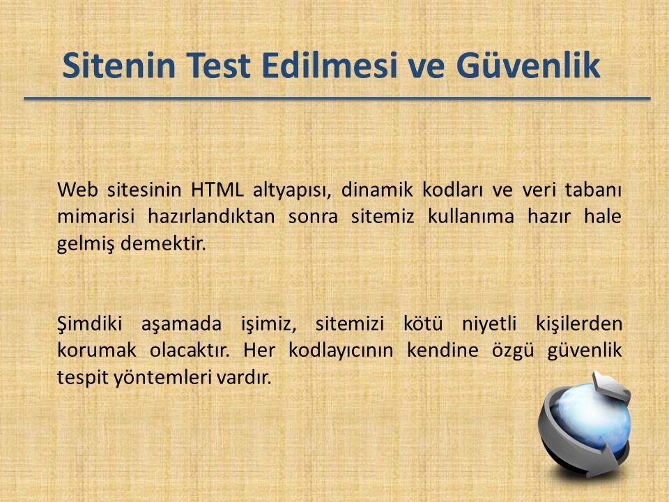 Sitenin Test Edilmesi ve Güvenlik Web sitesinin HTML altyapısı, dinamik kodları ve veri tabanı mimarisi hazırlandıktan sonra sitemiz kullanıma hazır h