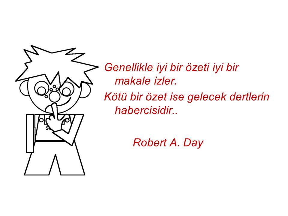 Genellikle iyi bir özeti iyi bir makale izler. Kötü bir özet ise gelecek dertlerin habercisidir.. Robert A. Day