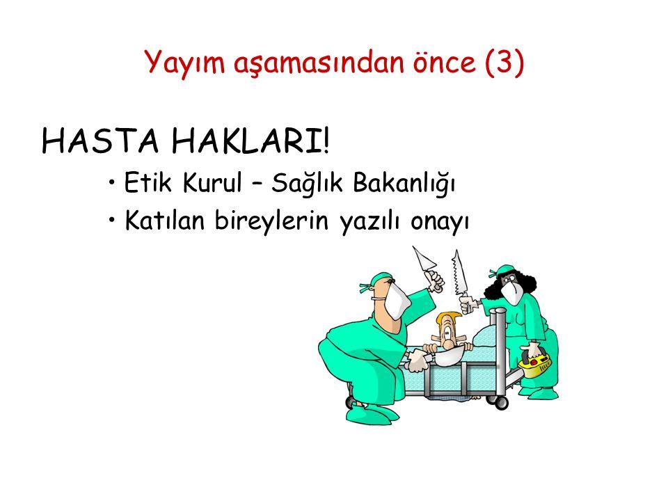 Yayım aşamasından önce (3) HASTA HAKLARI! •Etik Kurul – Sağlık Bakanlığı •Katılan bireylerin yazılı onayı