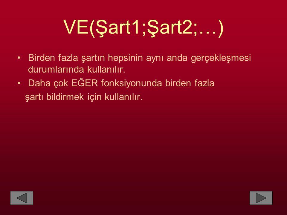 VE(Şart1;Şart2;…) •Birden fazla şartın hepsinin aynı anda gerçekleşmesi durumlarında kullanılır.